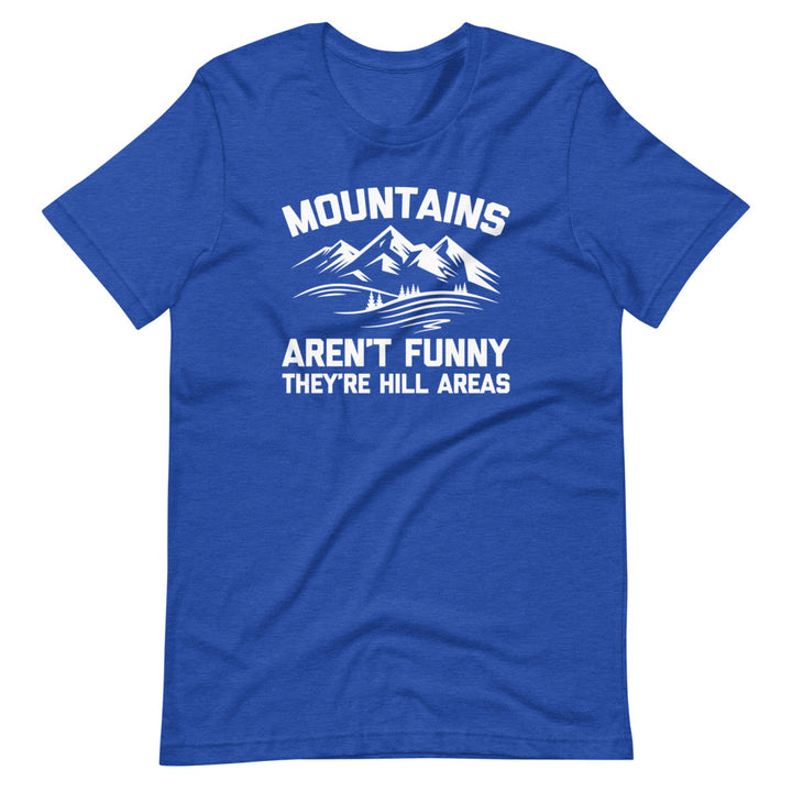 Mountains Aren't Funny (They're Hill Areas) T-Shirt (Unisex)