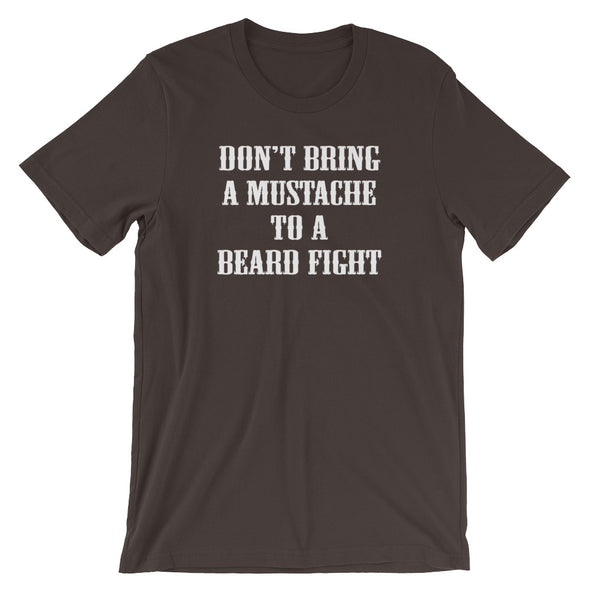 Don't Bring A Mustache To A Beard Fight T-Shirt (Unisex)