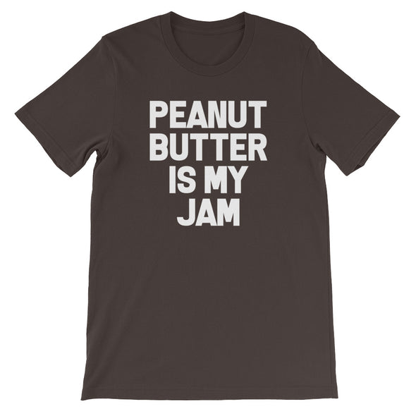Peanut Butter Is My Jam T-Shirt (Unisex)
