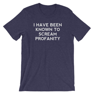 I Have Been Known To Scream Profanity T-Shirt (Unisex)