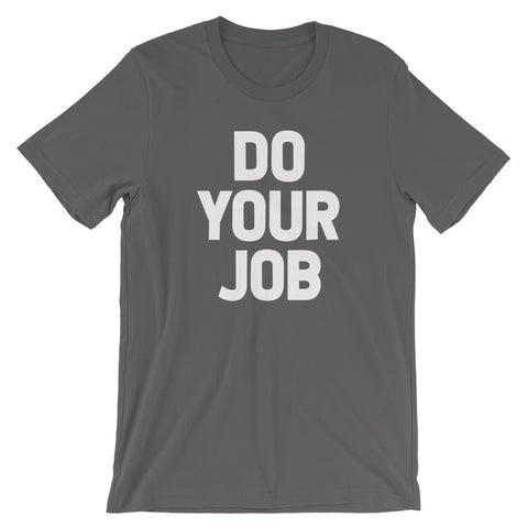 Do Your Job T-Shirt (Unisex)