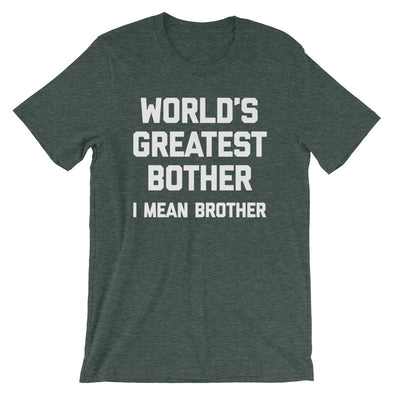 World's Greatest Bother (I Mean Brother) T-Shirt (Unisex)