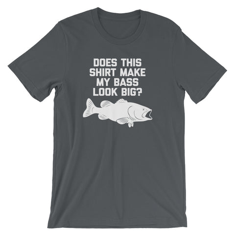 Does This Shirt Make My Bass Look Big? T-Shirt (Unisex)