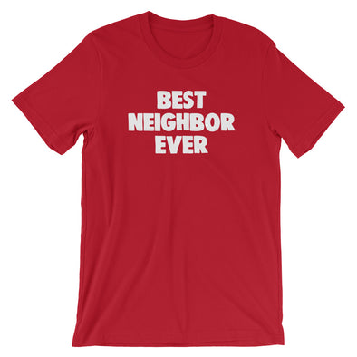 Best Neighbor Ever T-Shirt (Unisex)