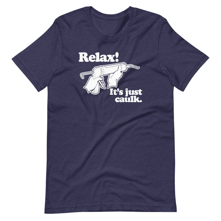 Relax! It's Just Caulk T-Shirt (Unisex)