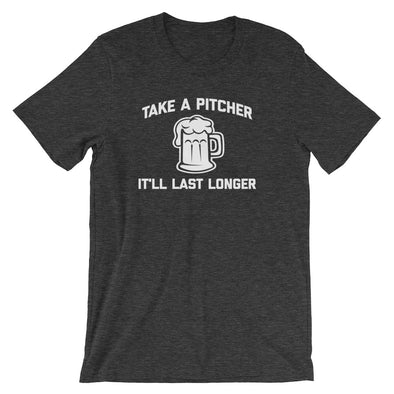 Take A Pitcher, It'll Last Longer T-Shirt (Unisex)