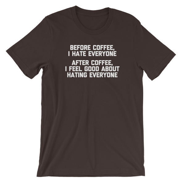 Before Coffee, I Hate Everyone (After Coffee, I Feel Good About Hating Everyone) T-Shirt (Unisex)
