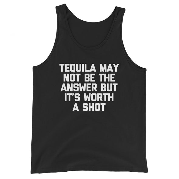 Tequila May Not Be The Answer But It's Worth A Shot Tank Top (Unisex)