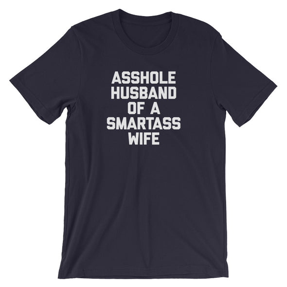 Asshole Husband Of A Smartass Wife T-Shirt (Unisex)