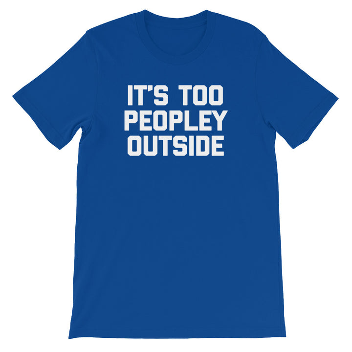 It's Too Peopley Outside T-Shirt (Unisex)
