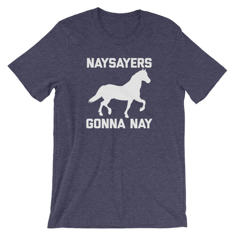 Naysayers Gonna Nay T-Shirt (Unisex)