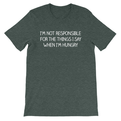 I'm Not Responsible For The Things I Say When I'm Hungry T-Shirt (Unisex)