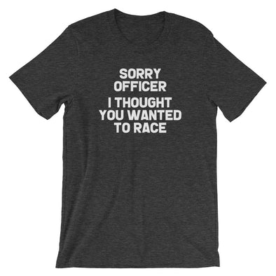 Sorry Officer (I Thought You Wanted To Race) T-Shirt (Unisex)