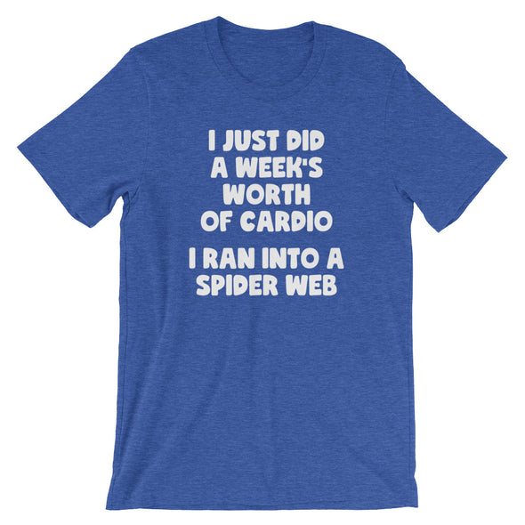 I Just Did A Week's Worth Of Cardio (I Ran Into A Spider Web) T-Shirt (Unisex)