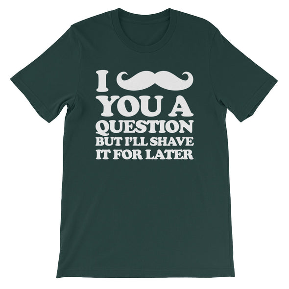 I Mustache You A Question But I'll Shave It For Later T-Shirt (Unisex)