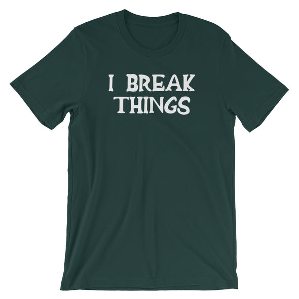 I Break Things T-Shirt (Unisex)