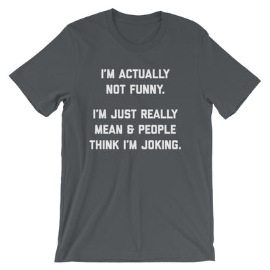 5b19af98 I'm Actually Not Funny (I'm Just Really Mean) T-Shirt (Unisex ...