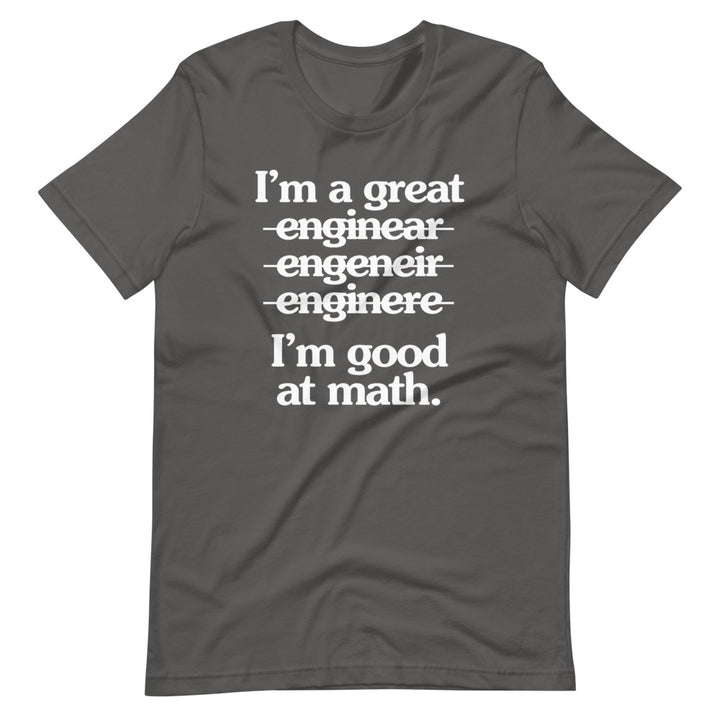 I'm A Great Engineer (I'm Good At Math) T-Shirt (Unisex)