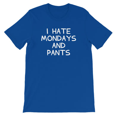 I Hate Mondays & Pants T-Shirt (Unisex)