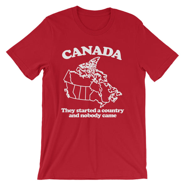 Canada (They Started A Country & Nobody Came) T-Shirt (Unisex)