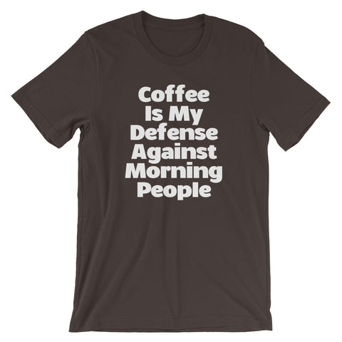 Coffee Is My Defense Against Morning People T-Shirt (Unisex)