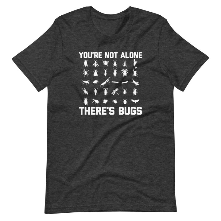 You're Not Alone, There's Bugs T-Shirt (Unisex)