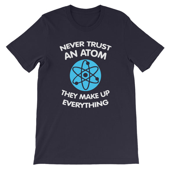 Never Trust An Atom, They Make Up Everything T-Shirt (Unisex)