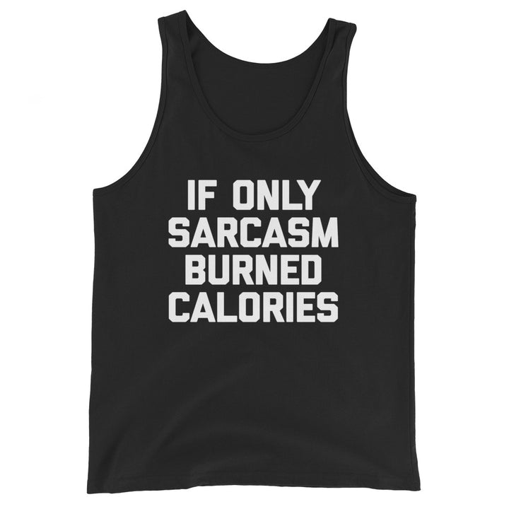 If Only Sarcasm Burned Calories Tank Top (Unisex)