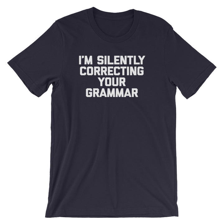 I'm Silently Correcting Your Grammar T-Shirt (Unisex)