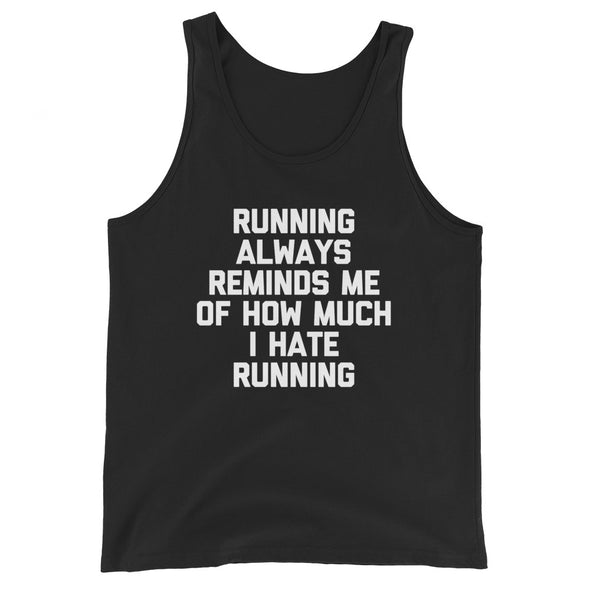 Running Always Reminds Me Of How Much I Hate Running Tank Top (Unisex)