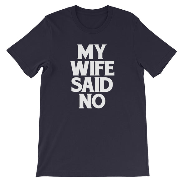 My Wife Said No T-Shirt (Unisex)