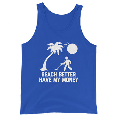 Beach Better Have My Money Tank Top (Unisex)