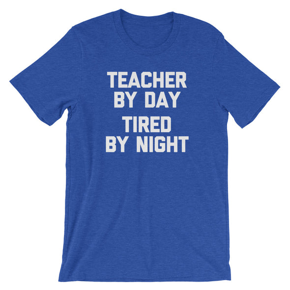 Teacher By Day, Tired By Night T-Shirt (Unisex)