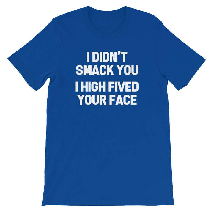 I Didn't Smack You (I High Fived Your Face) T-Shirt (Unisex)