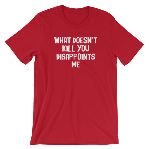 What Doesn't Kill You Disappoints Me T-Shirt (Unisex)
