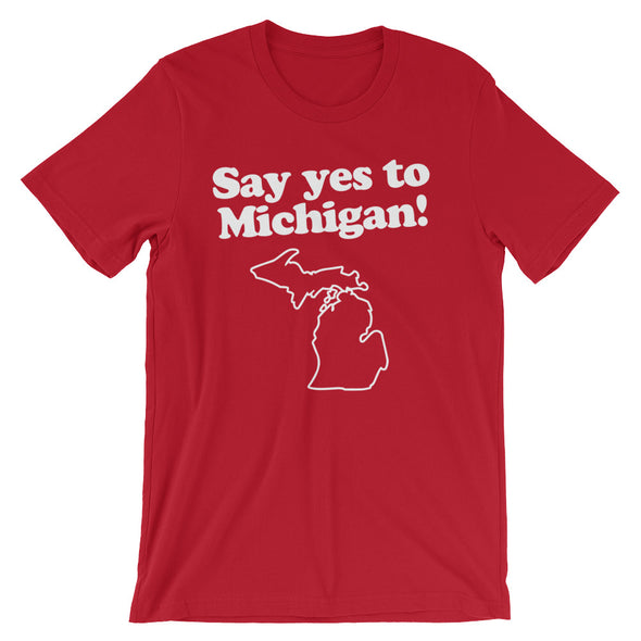 Say Yes To Michigan T-Shirt (Unisex)