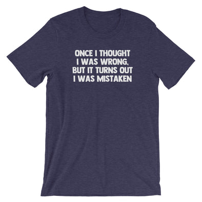 Once I Thought I Was Wrong, But It Turns Out I Was Wrong T-Shirt (Unisex)