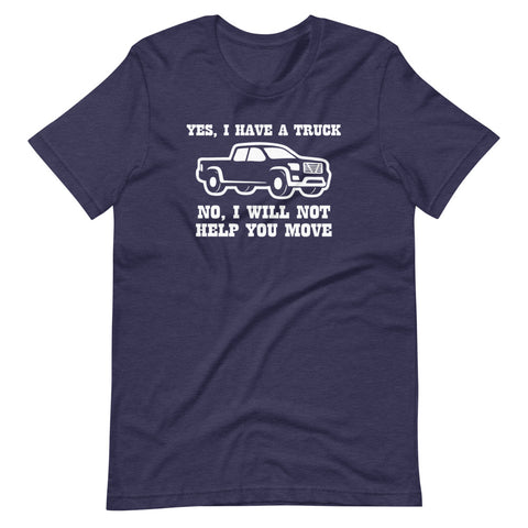 Yes, I Have A Truck (No, I Will Not Help You Move) T-Shirt (Unisex)