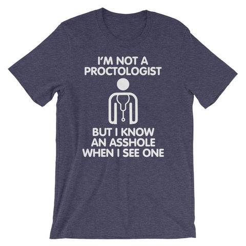 I'm Not A Proctologist But I Know An Asshole When I See One T-Shirt (Unisex)