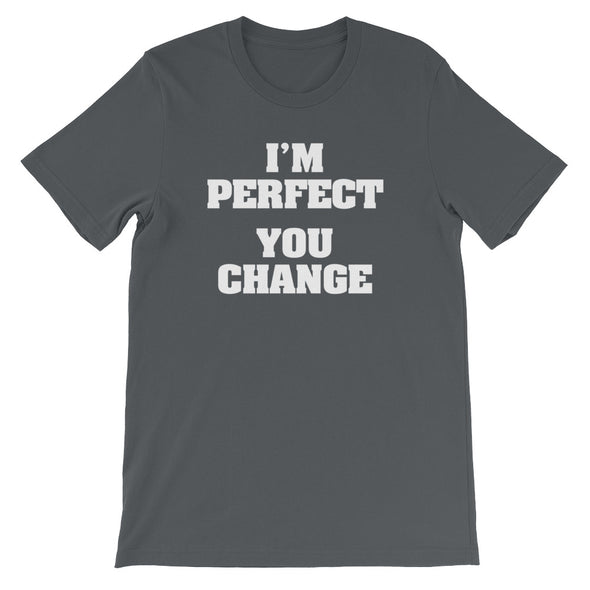 I'm Perfect (You Change) T-Shirt (Unisex)