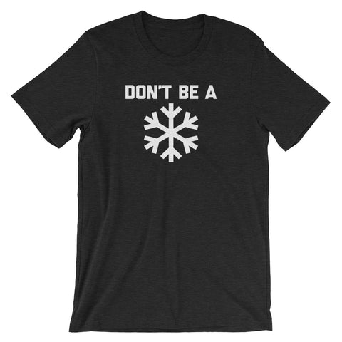 Don't Be A Snowflake T-Shirt (Unisex)