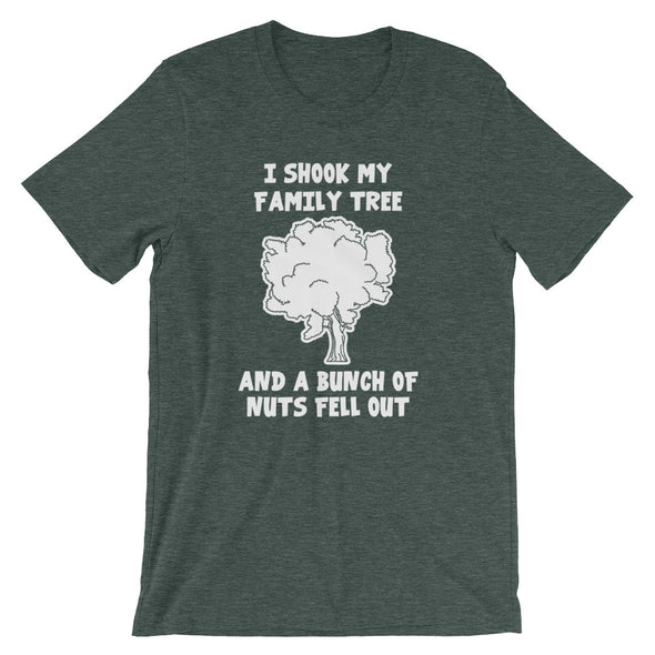 I Shook My Family Tree & A Bunch Of Nuts Fell Out T-Shirt (Unisex)
