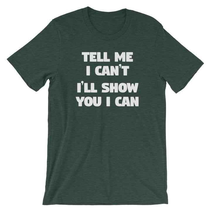 Tell Me I Can't, I'll Show You I Can T-Shirt (Unisex)