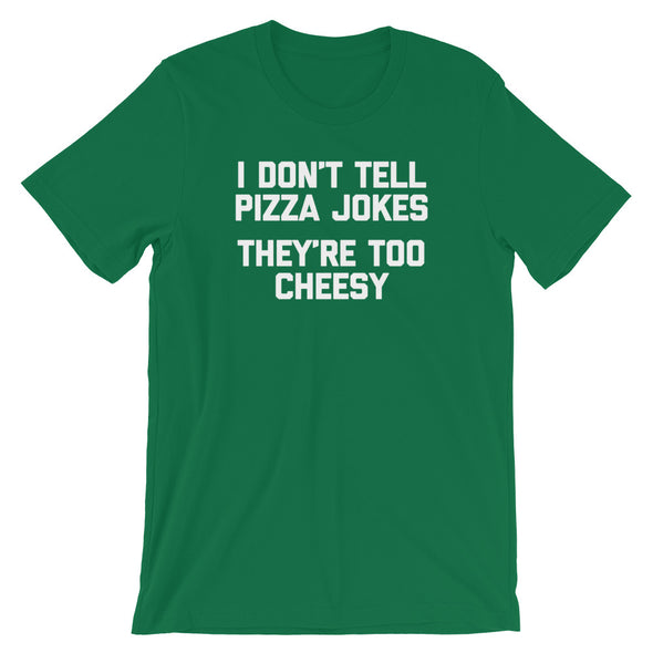 I Don't Tell Pizza Jokes (They're Too Cheesy) T-Shirt (Unisex)