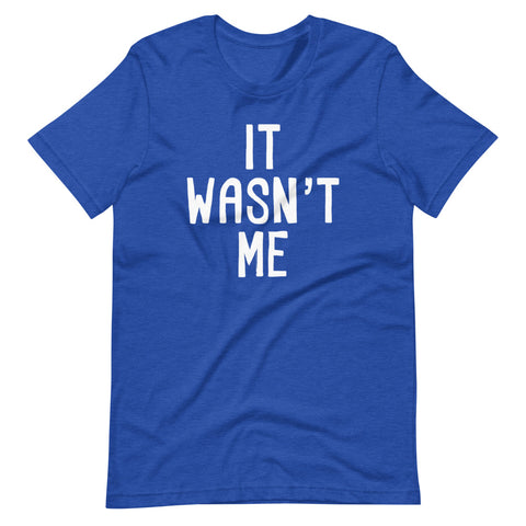 It Wasn't Me T-Shirt (Unisex)