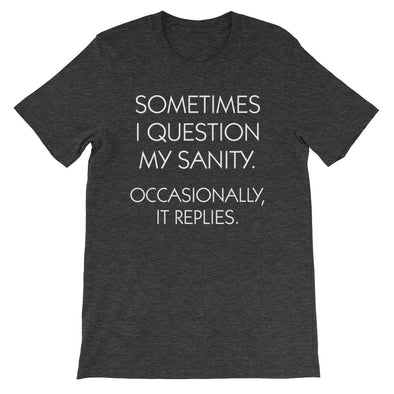 Sometimes I Question My Sanity (Occasionally, It Replies) T-Shirt (Unisex)