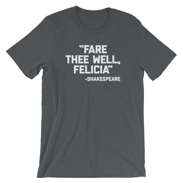 """Fare Thee Well Felicia"" -Shakespeare T-Shirt (Unisex)"