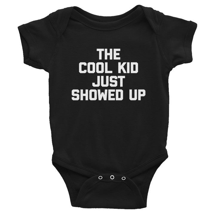 The Cool Kid Just Showed Up Infant Bodysuit (Baby)