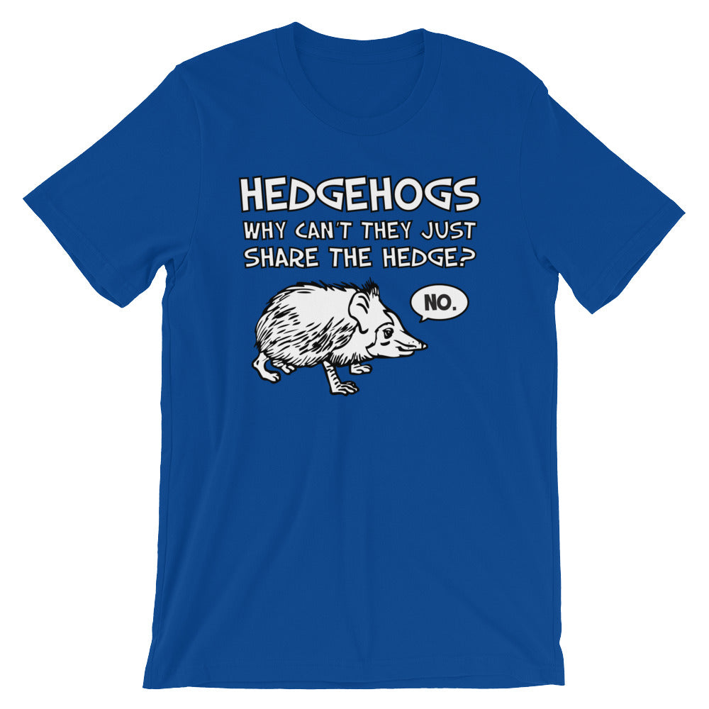 03d042fac Hedgehogs: Why Can't They Just Share The Hedge? (No) T-Shirt (Unisex ...