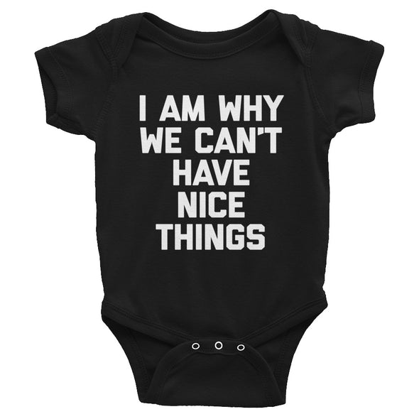 I Am Why We Can't Have Nice Things Infant Bodysuit (Baby)